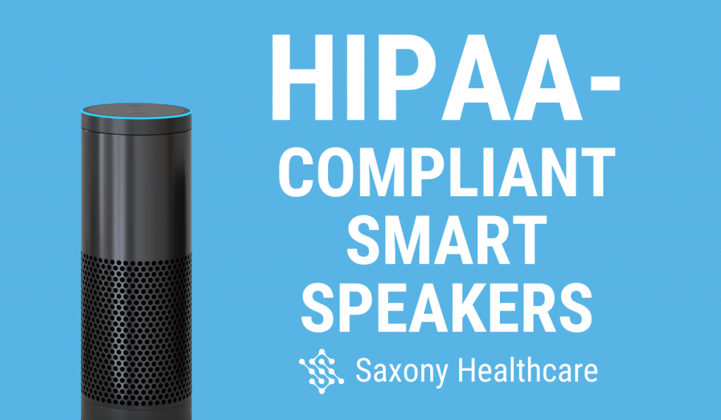 HIPAA-Compliant Smart Speakers Could Disrupt Healthcare